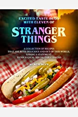 Excited Taste Buds with Eleven of Stranger Things: A Collection of Recipes That Are Both Delicious and Out of This World, Adding A Statement to Your Usual Dining Table Spread Kindle Edition