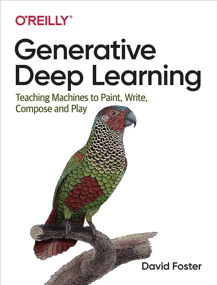 正確さ圧縮する地中海Generative Deep Learning: Teaching Machines to Paint, Write, Compose, and Play (English Edition)
