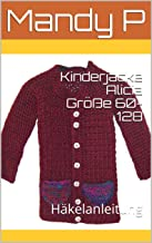 Kinderjacke Alicia Größe 60-128: Häkelanleitung (German Edition)