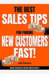 The Best Sales Tips For Finding New Customers Fast! (Smart Business Engine Book 2) Kindle Edition