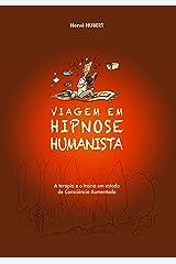 Viagem em Hipnose Humanista: A terapia e o treino em Estado de Consciência Aumentada (Portuguese Edition) Format Kindle