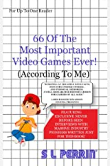 66 Of The Most Important Video Games Ever!: (According To Me) Kindle Edition