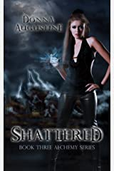 Shattered (The Alchemy Series Book 3) Kindle Edition