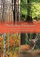 The Earliest Europeans: A Year in the Life: Survival Strategies in the Lower Palaeolithic (Oxbow Insights in Archaeology)