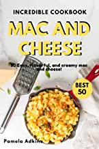 Mac and Cheese Cookbook: 50 Easy, flavorful, and creamy mac and cheese (Incredible Cookbook Book 1)