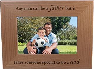 Any man can be a father but it takes someone special to be a dad - 4x6 Inch Wood Picture Frame - Great Gift for Father's Day Birthday or Christmas Gift for Dad Grandpa Papa Husband
