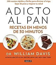 Adicto al pan. Recetas en menos de 30 minutos / Wheat Belly 30-Minute (Or Less! Cookbook (Spanish Edition)