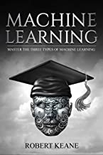 Machine Learning:  Master The Three Types Of Machine Learning