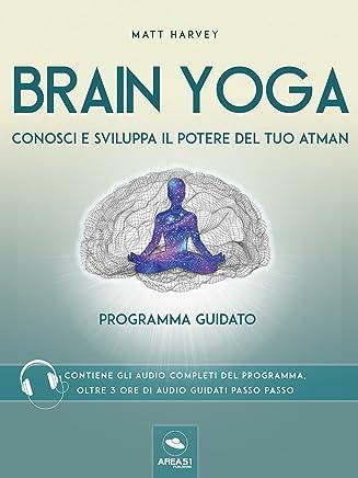 Brain Yoga. Conosci e sviluppa il potere del tuo atman: Programma guidato