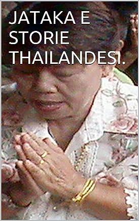 Thailandia: Storie thailandesi e Jataka. (Thailandia oggi Vol. 1)
