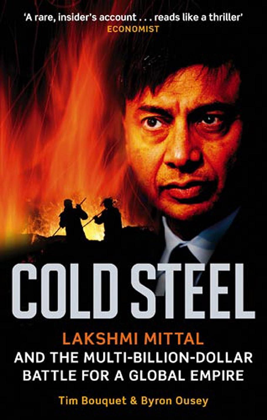 魔法ブート沼地Cold Steel: Lakshmi Mittal and the Multi-Billion-Dollar Battle for a Global Empire (English Edition)