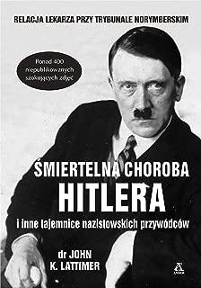 Smiertelna choroba Hitlera i inne tajemnice nazistowskich przywódców (Polish Edition)