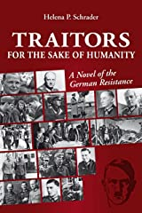 Traitors for the Sake of Humanity: A Novel of the German Resistance to Hitler Kindle Edition