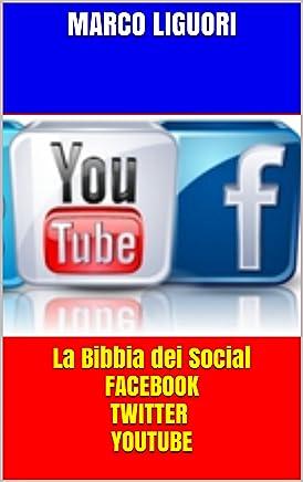 La Bibbia dei Social FACEBOOK TWITTER YOUTUBE: Traffico Illimitato