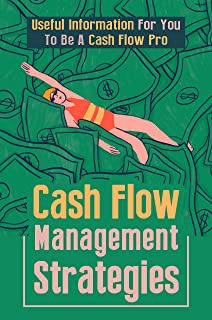 Cash Flow Management Strategies: Useful Information For You To Be A Cash Flow Pro: Cash Flow Boost (English Edition)