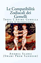 Le Compatibilità Zodiacali Dei Gemelli: Trova l'Anima Gemella Con l'Astrologia (Italian Edition)