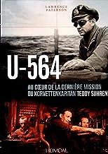 U-564: Au coeur d'une mission du Korvettenkapitän Teddy Suhren
