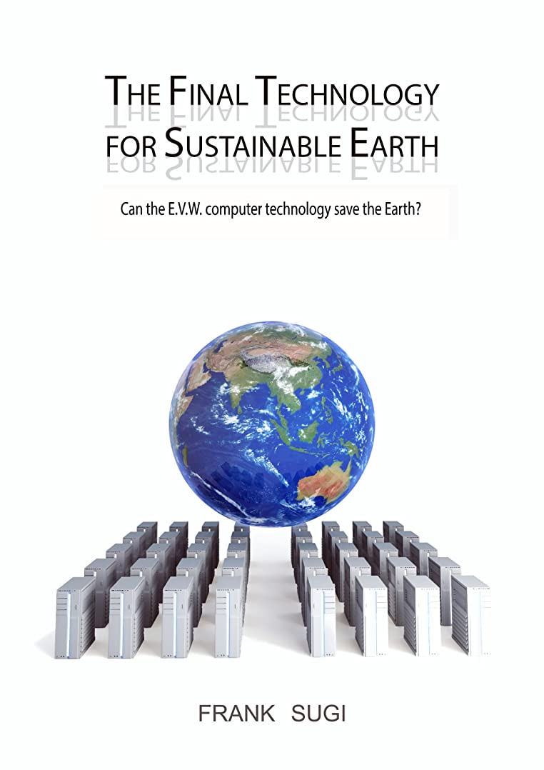 横にめんどり花婿The Final Technology For Sustainable Earth: Can the E.V.W. Computer Technology Save the Earth? (English Edition)