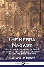 The Kebra Nagast: King Solomon, The Queen of Sheba & Her Only Son Menyelek - Ethiopian Legends and Bible Folklore