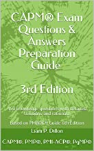CAPM® Exam Questions & Answers Preparation Guide 3rd Edition: 450 knowledge questions with detailed solutions and rationale Based on PMBOK® Guide 6th Edition