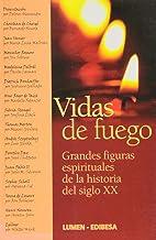 Vidas de Fuego: Grandes Figuras espirituales de la historia del siglo XX