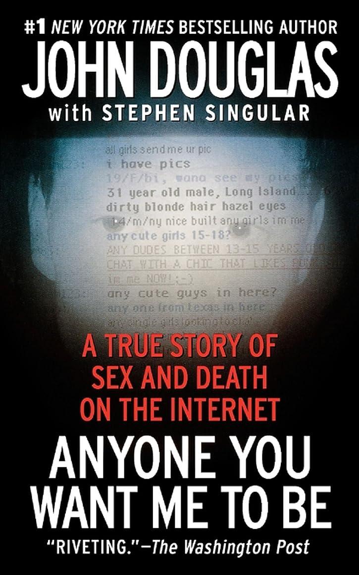 ファンブルロードブロッキング慣性Anyone You Want Me to Be: A True Story of Sex and Death on the Internet (English Edition)