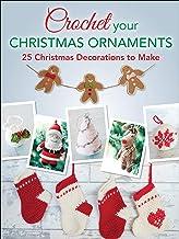 Crochet Your Christmas Ornaments: 25 Christmas Decorations to Make