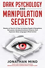 Dark Psychology and Manipulation Secrets: Mastery of the Art of How to Analyze People & Deceptions, Persuasion, Develop Em...