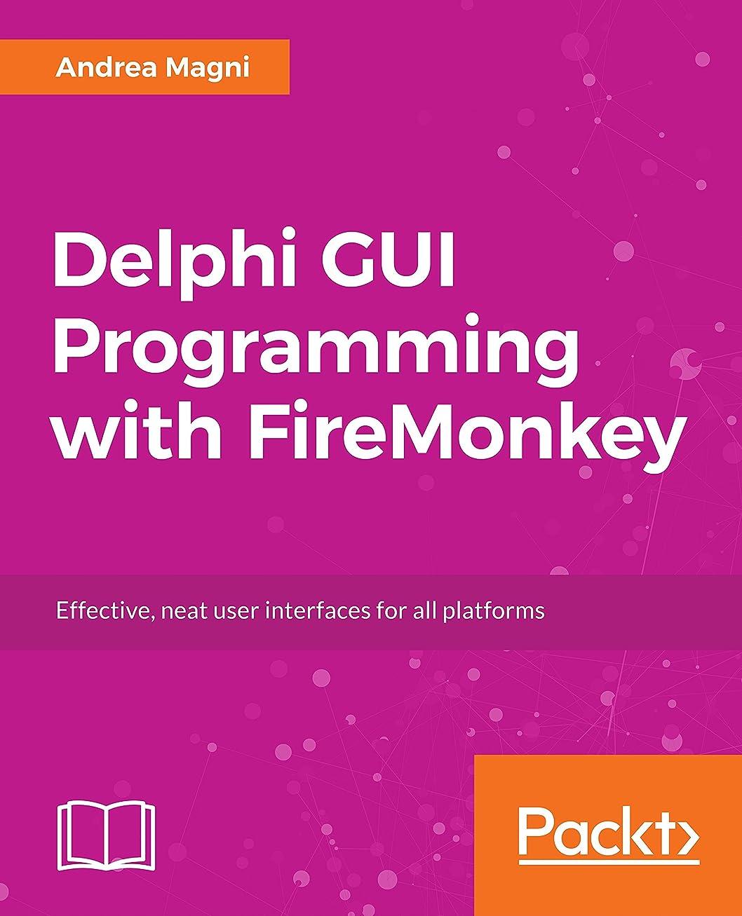 挨拶する養う押すDelphi GUI Programming with FireMonkey: Effective, neat user interfaces for all platforms (English Edition)