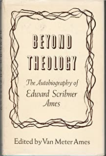 Beyond Theology: The Autobiography of Edward Scribner Ames