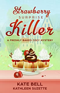 Strawberry Surprise Killer: A Freshly Baked Cozy Mystery, book 7