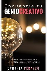 Encuentra tu genio creativo: Realiza un cambio de mentalidad utilizando tu creatividad e imaginación (Desarrollo personal, autoayuda y superación) (Spanish Edition) Kindle Edition