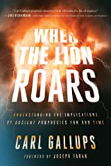 When the Lion Roars: Understanding the Implications of Ancient Prophecies for Our Time Kindle Edition