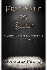 Pretending to Sleep: A Communism Survivor's Short Story Kindle Edition