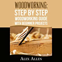 Woodworking: Step by Step Woodworking Guide With Beginner Projects: Book 1