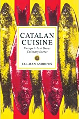 Catalan Cuisine: Europe's Last Great Culinary Secret Kindle Edition