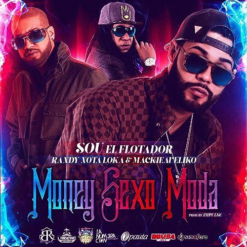 Money, Sexo, Moda (feat. Randy Nota Loka & Mackievelico) [Explicit