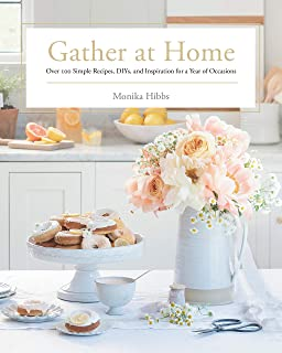 Gather at Home: Over 100 Simple Recipes, DIYs, and Inspiration for a Year of Occasions