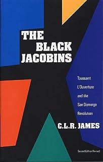 The Black Jacobins: Toussaint L'Ouverture and the San Domingo Revolution
