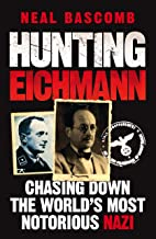 Hunting Eichmann: Chasing down the world's most notorious Nazi (English Edition)