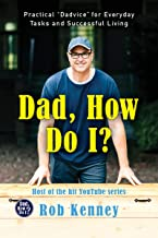 """Dad, How Do I?: Practical """"Dadvice"""" for Everyday Tasks and Successful Living (English Edition)"""