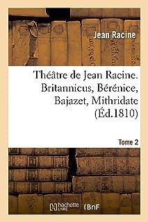 Théâtre de Jean Racine. Britannicus, Bérénice, Bajazet, Mithridate Tome 2