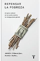 Repensar la pobreza: Un giro radical en la lucha contra la desigualdad global (Spanish Edition) Kindle Edition