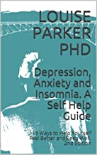 Depression, Anxiety and Insomnia. A Self Help Guide: 113 Ways to Help Yourself Feel Better andSleep Well. 2nd Edition