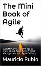 The Mini Book of Agile: Everything you really need to know about Agile, Agile Project Management and Agile Delivery (English Edition)