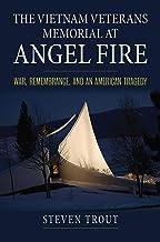 The Vietnam Veterans Memorial at Angel Fire: War, Remembrance, and an American Tragedy (Modern War Studies)