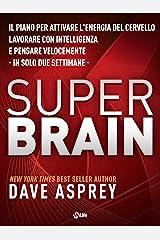 Super Brain: Il piano per attivare l'energia del cervello, lavorare con intelligenza e pensare velocemente in sole due settimane (Italian Edition) Kindle Edition