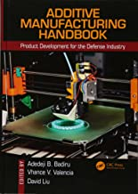 Additive Manufacturing Handbook: Product Development for the Defense Industry (Systems Innovation Book Series)