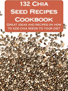 132 Chia Seed Recipes Cookbook