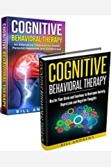 Cognitive Behavioral Therapy (2 Manuscripts) - Master Your Brain and Emotions to Overcome Anxiety, Depression & Negative Thoughts and Achieve Greater Personal Happiness & Contentment Kindle Edition